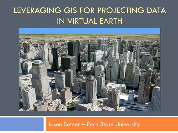 Leveraging gis for projecting data in virtual earth