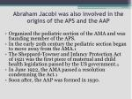 abraham jacobi was also involved in the origins of the aps and the aap