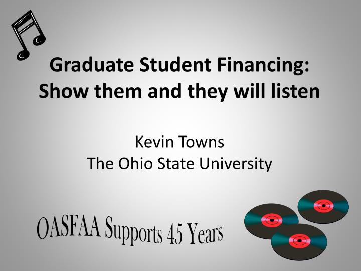 graduate student financing show them and they will listen kevin towns the ohio state university n.