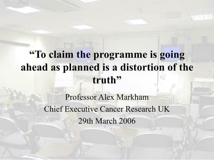 """""""To claim the programme is going ahead as planned is a distortion of the truth"""""""
