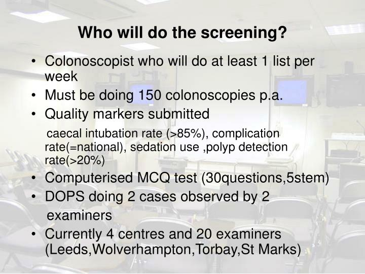 Who will do the screening?