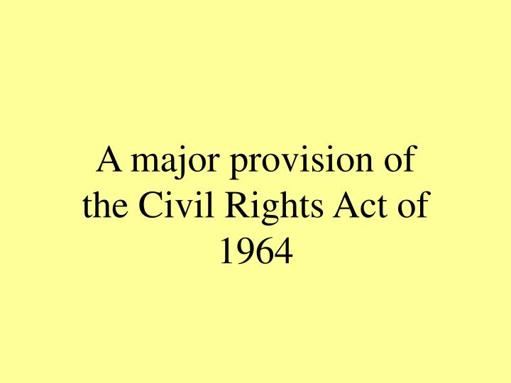 A major provision of the Civil Rights Act of 1964