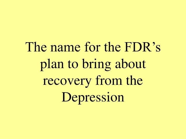 The name for the FDR's plan to bring about recovery from the Depression