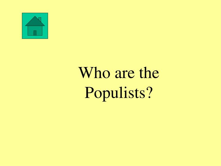 Who are the Populists?