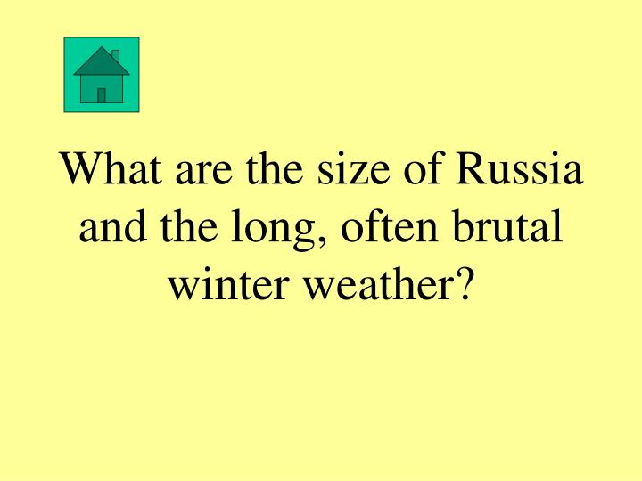 What are the size of Russia and the long, often brutal winter weather?