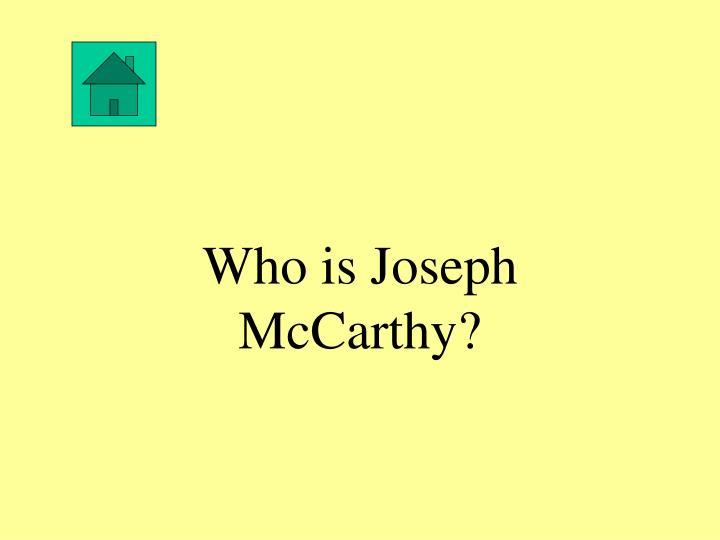 Who is Joseph McCarthy?