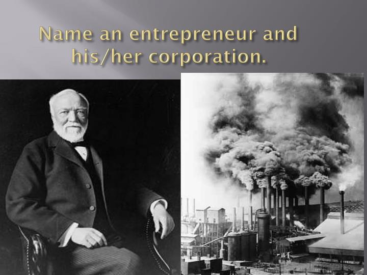 Name an entrepreneur and his/her corporation.