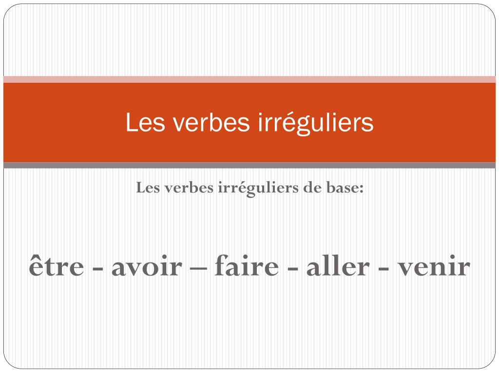 Ppt Les Verbes Irreguliers Powerpoint Presentation Free Download Id 3019891