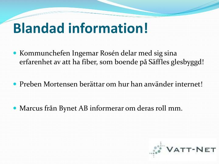 Blandad information!