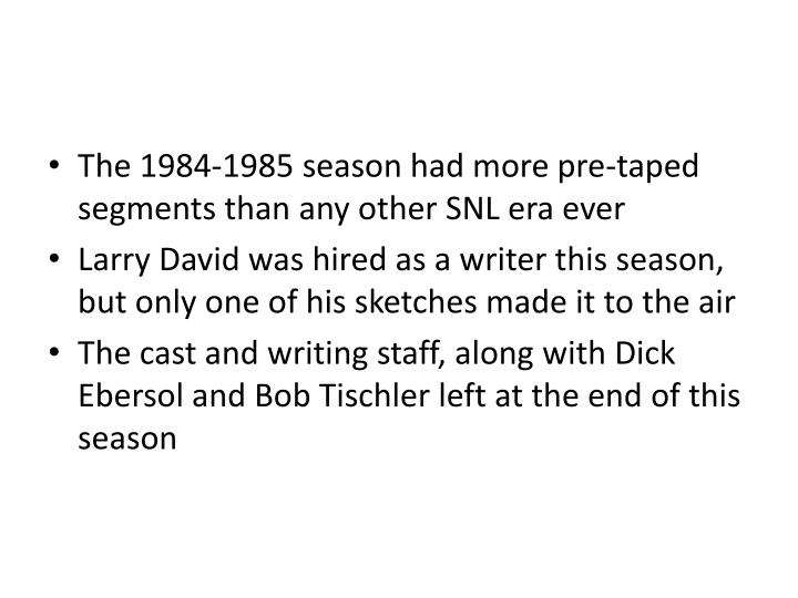 The 1984-1985 season had more pre-taped segments than any other SNL era ever