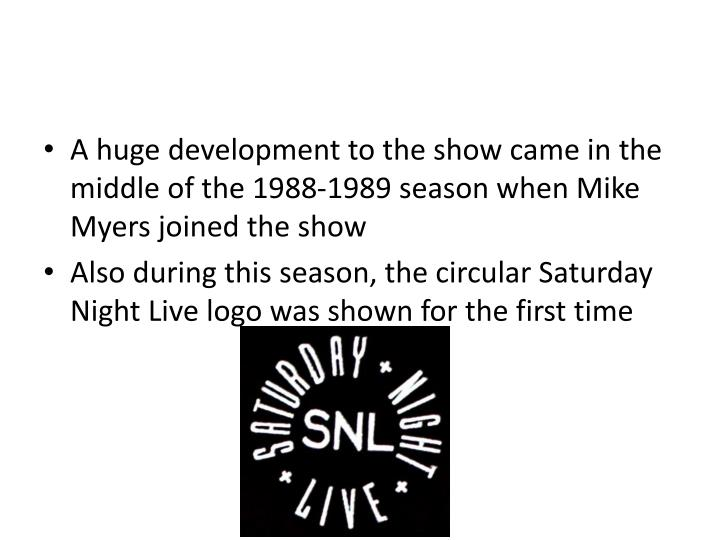 A huge development to the show came in the middle of the 1988-1989 season when Mike Myers joined the show