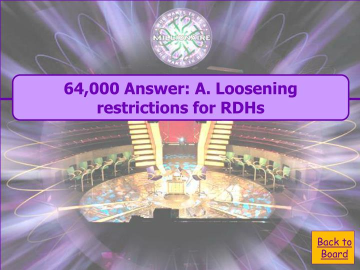 64,000 Answer: A. Loosening restrictions for RDHs