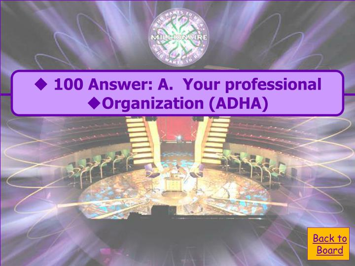 100 Answer: A.  Your professional