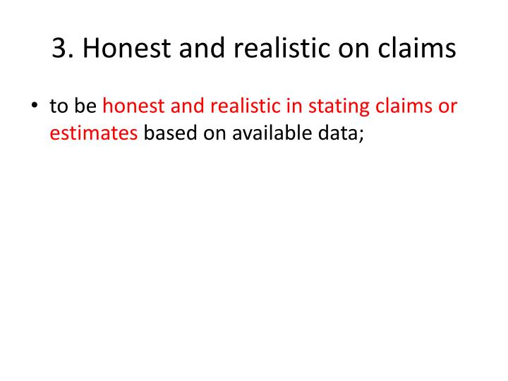 3. Honest and realistic on claims