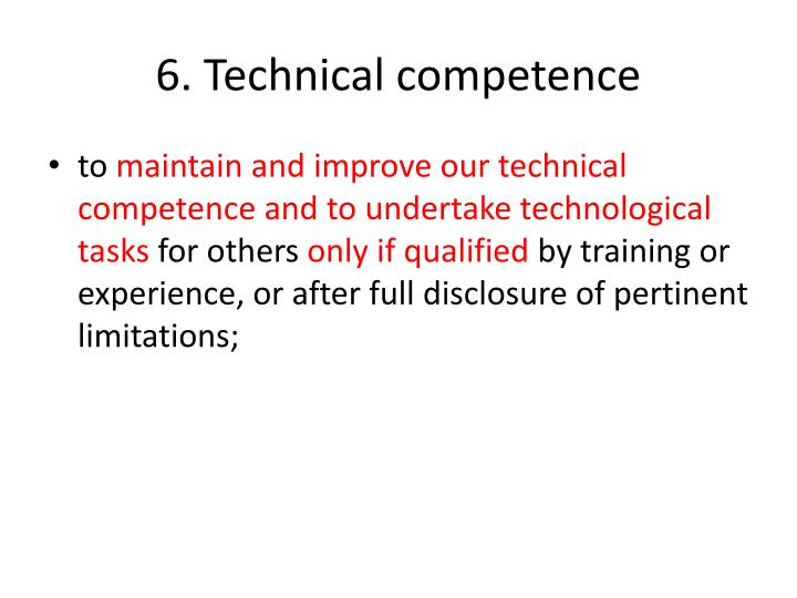 6. Technical competence
