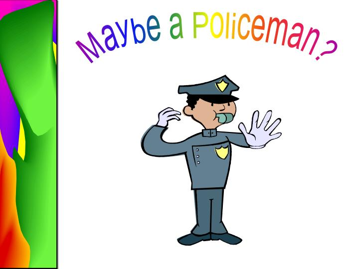 Maybe a Policeman?