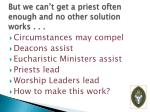 but we can t get a priest often enough and no other solution works