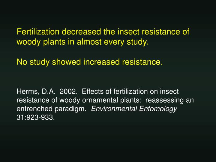 Fertilization decreased the insect resistance of woody plants in almost every study.