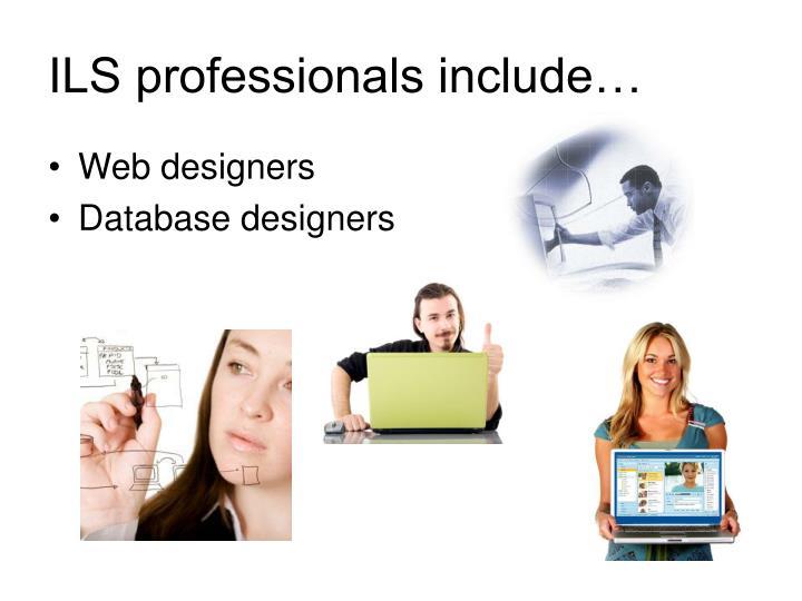 ILS professionals include…