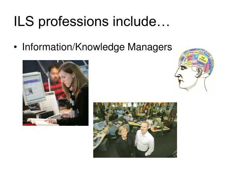 ILS professions include…