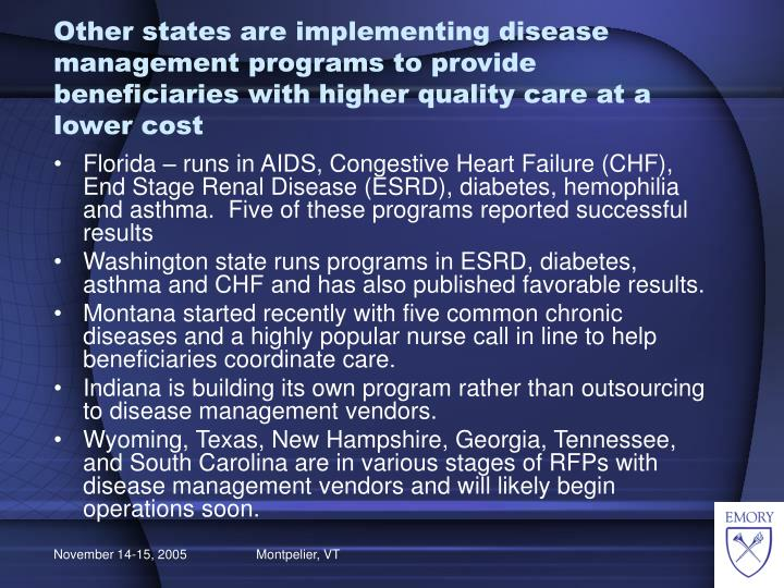 Other states are implementing disease management programs to provide beneficiaries with higher quality care at a lower cost