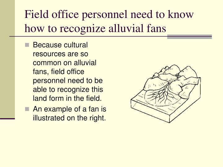 Field office personnel need to know how to recognize alluvial fans