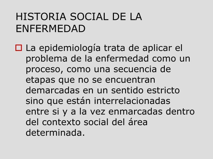 HISTORIA SOCIAL DE LA ENFERMEDAD