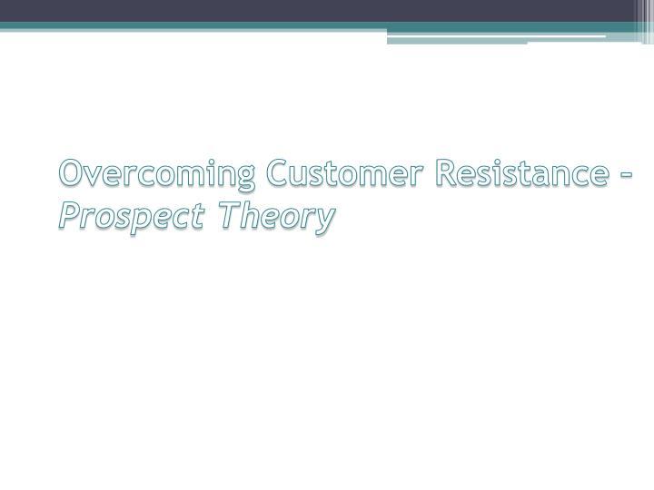 Overcoming Customer Resistance –
