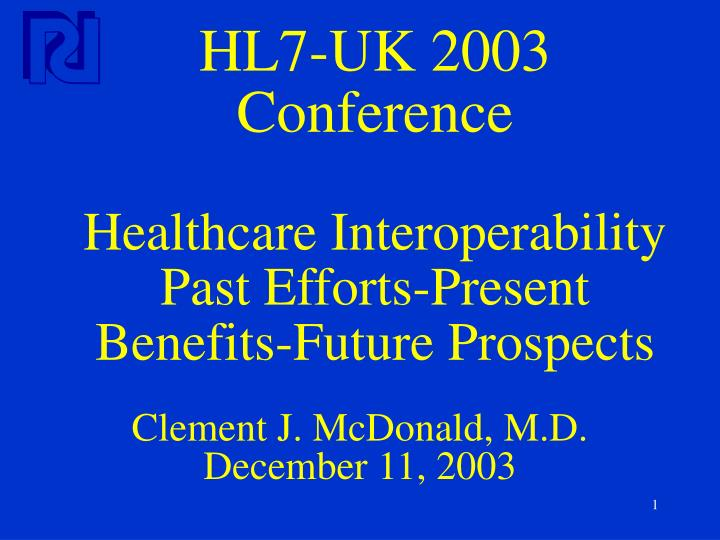 hl7 uk 2003 conference healthcare interoperability past efforts present benefits future prospects n.