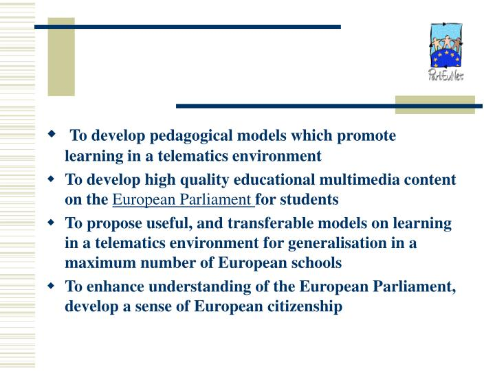 To develop pedagogical models which promote learning in a telematics environment