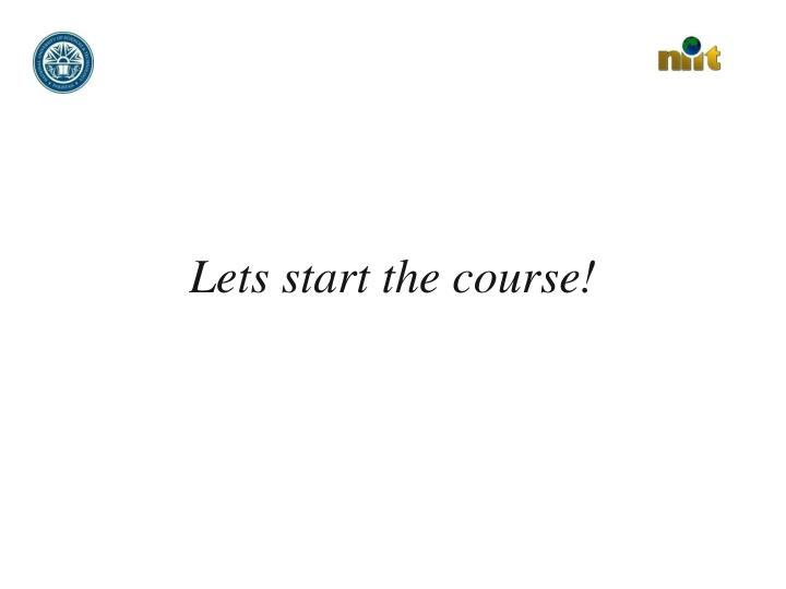 Lets start the course!