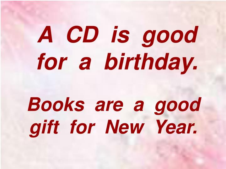 A  CD  is  good for  a  birthday.