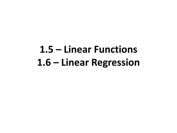 1 5 linear functions 1 6 linear regression n.