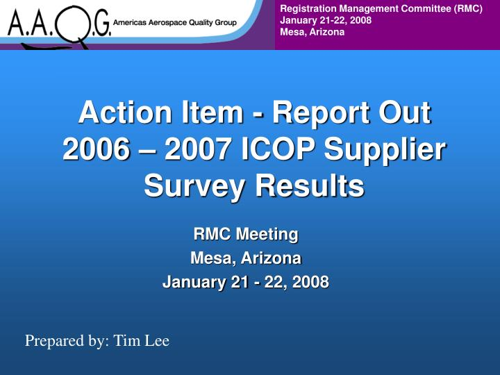 action item report out 2006 2007 icop supplier survey results