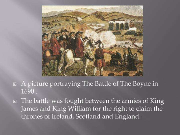 A picture portraying The Battle of The Boyne in 1690 .