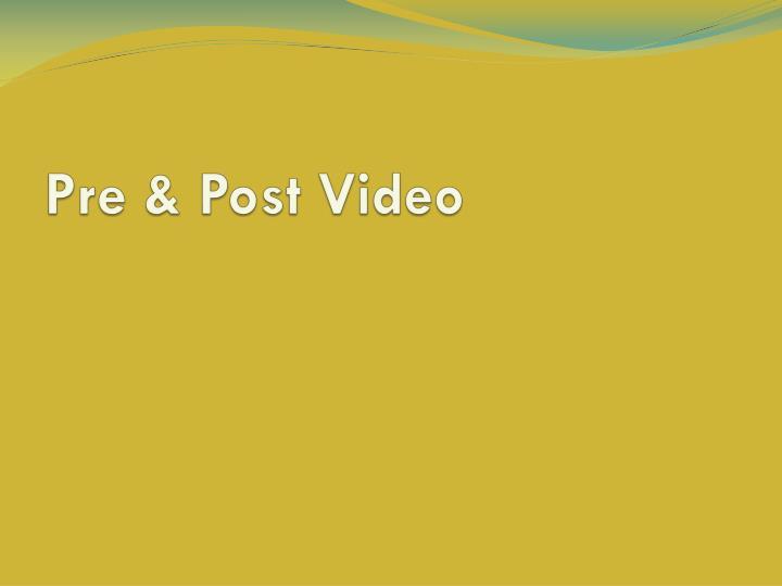 Pre & Post Video