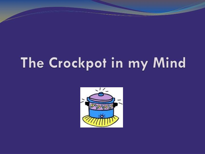 The Crockpot in my Mind