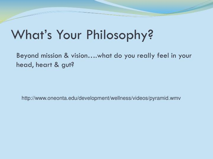 What's Your Philosophy?