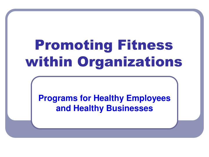 promoting fitness within organizations n.