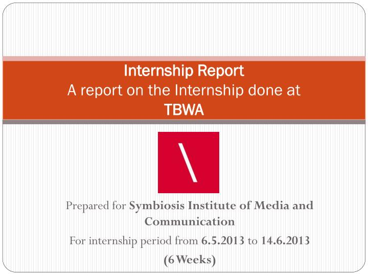 PPT - Internship Report A report on the Internship done at