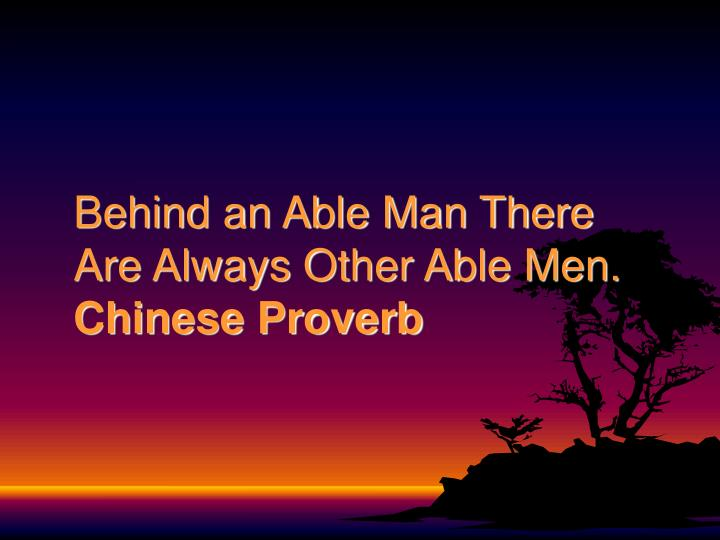 behind an able man there are always other able men chinese proverb n.