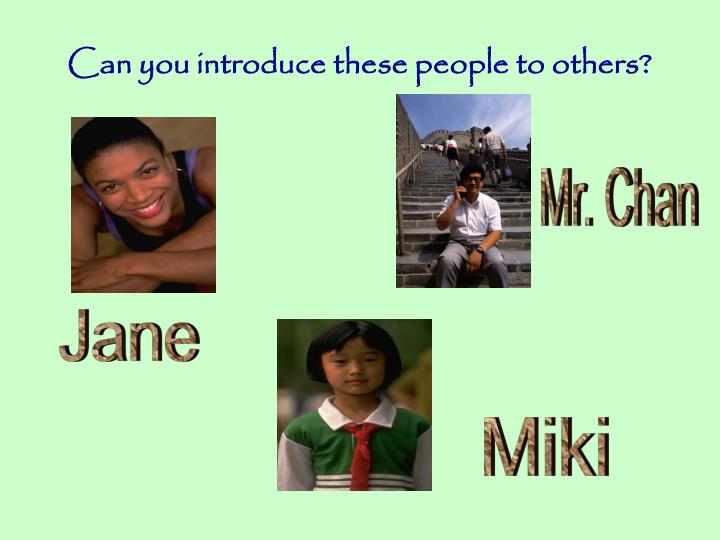 Can you introduce these people to others?