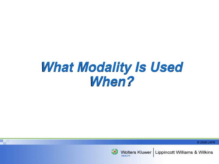 What Modality Is Used When?
