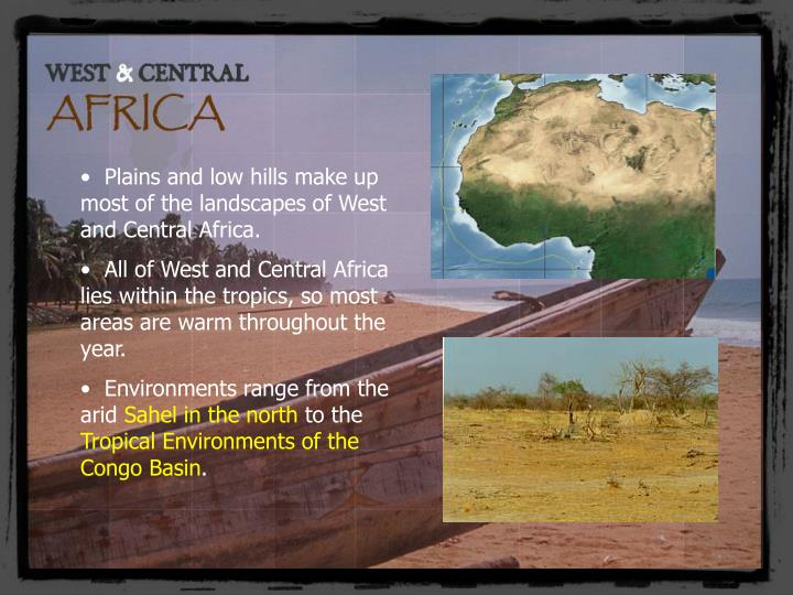Plains and low hills make up most of the landscapes of West and Central Africa.