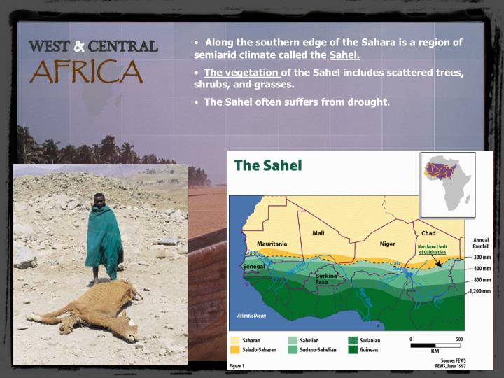 Along the southern edge of the Sahara is a region of semiarid climate called the