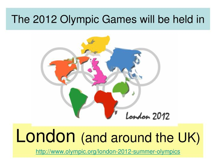 The 2012 olympic games will be held in