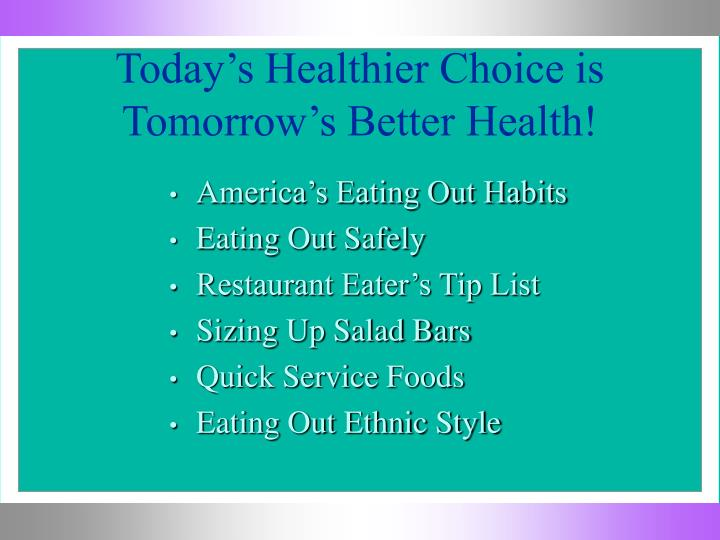 Today s healthier choice is tomorrow s better health