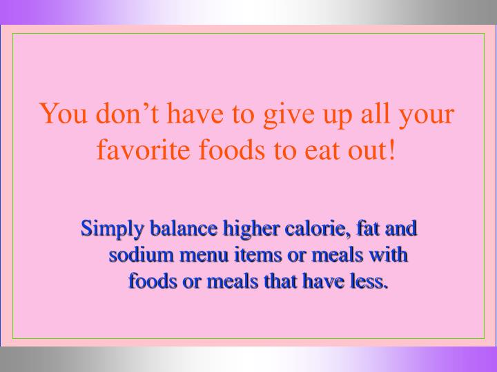 You don't have to give up all your favorite foods to eat out!