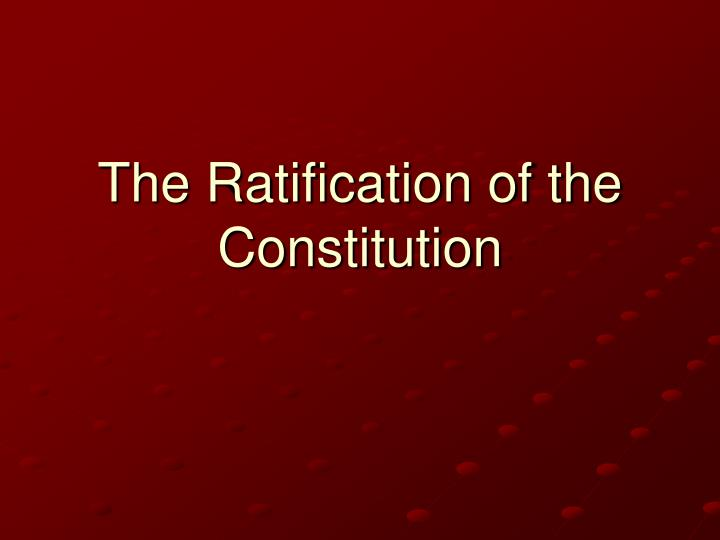 the radification of the constiyution