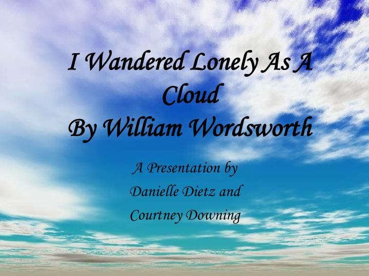 PPT - I Wandered Lonely As A Cloud By William Wordsworth ...
